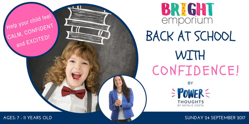 Exclusive- Back to School with confidence workshop from Power Thoughts @ The Bright Emporium   England   United Kingdom